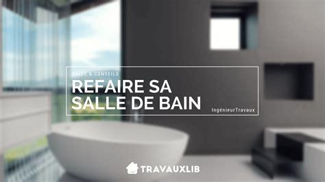 Comment Refaire Sa Salle De Bain 4784 by Refaire Ou R 233 Nover Sa Salle De Bain Guide Complet Travauxlib