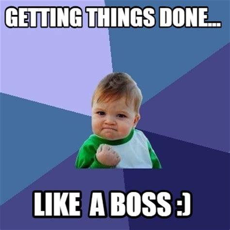 Meme Stuff - meme creator getting things done like a boss meme