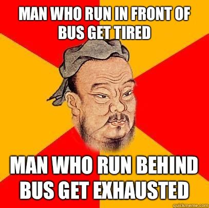 Tired Guy Meme - man who run in front of bus get tired man who run behind