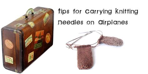 can i take knitting needles on the plane are knitting needles allowed on airplanes tsa guidelines