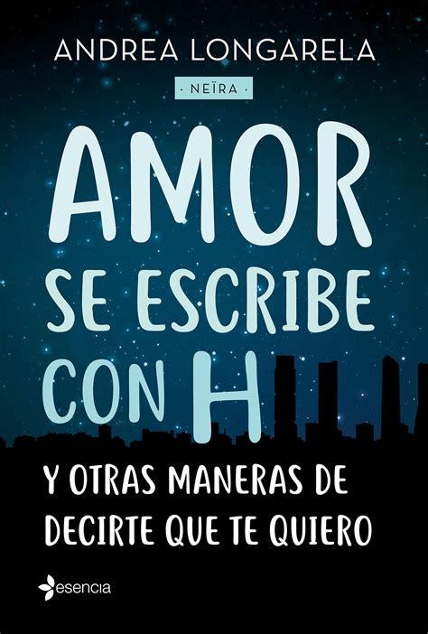 amor se escribe con h y otras maneras de decirte que te quiero planeta de libros