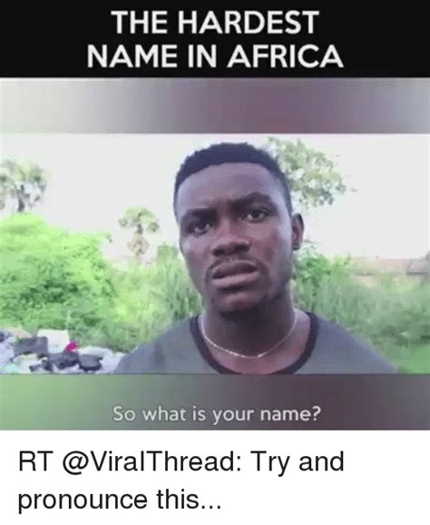 What Is Your Meme - the hardest name in africa so what is your name rt try
