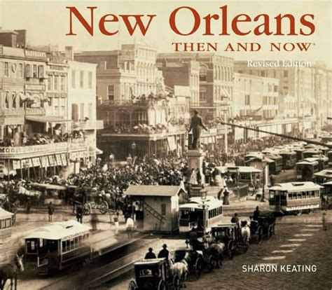 New Orleans Coffee Table Book New Orleans Then Now By Keating Hardcover Barnes Noble 174