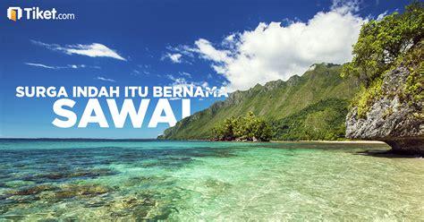 Masih Ada Tempat Di Surga Tiada Berputus surga indah di timur indonesia itu bernama sawai