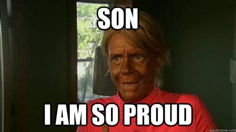So Proud Meme - son i am so proud overly tan mom quickmeme