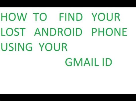 how to find your android phone how to find your lost android phone using your gmail id