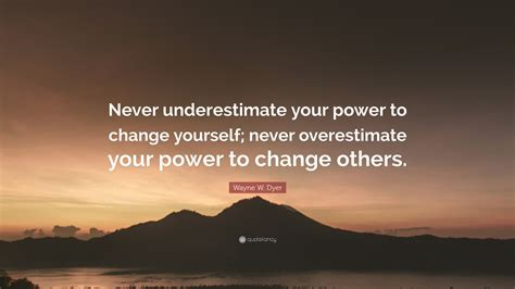 wayne  dyer quote  underestimate  power  change   overestimate