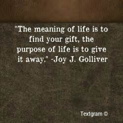 Picture quotes the meaning of life is to find your gift