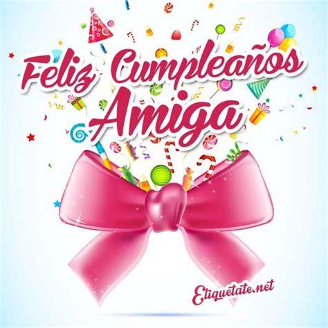 imagenes de cumpleaños para amiga 18 im 225 genes bonitas que digan feliz cumplea 241 os amiga