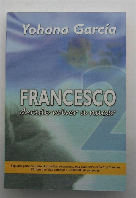 descargar libro francesco entre el cielo y la tierra pdf gratis libro francesco decide volver a nacer descargar gratis pdf