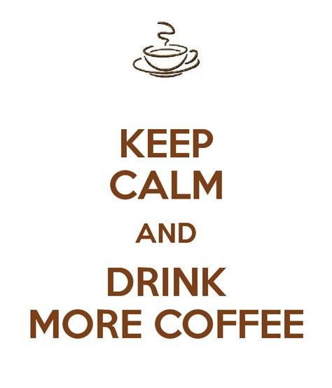 keep calm and drink more coffee poster arlini keep