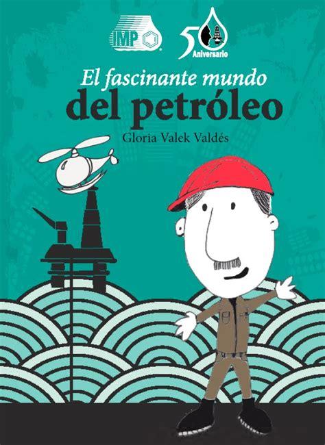 libro celia en el mundo el fascinante mundo del petr 243 leo instituto mexicano del petr 243 leo gobierno gob mx