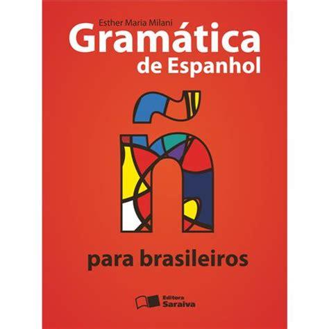 libro gramatica ativa segundo novo livro gram 225 tica de espanhol para brasileiros ensino fundamental espanhol no extra com br