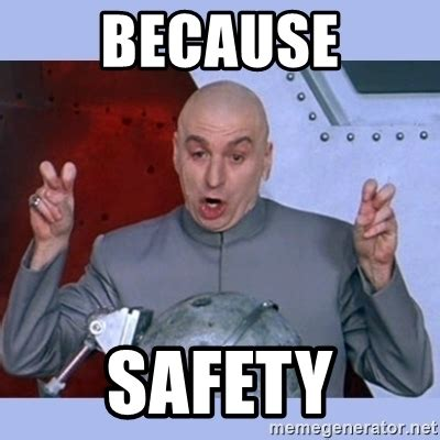 Safety Meme - because safety dr evil meme meme generator