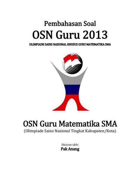 Kumpulan Soal Pembahasan Olimpiade Sains Nasional Osn Sma Ma Pembahasan Soal Osn Guru Matematika Sma 2013 Tingkat