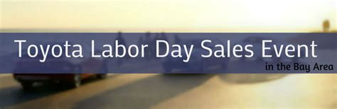 Toyota Labor Day Sale Dealer Information Archives Magnussen S Toyota Palo Alto