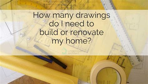 i want to build a home how many drawings will i need to build or renovate my house