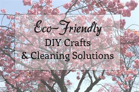 eco friendly diy projects eco friendly diy crafts cleaning solutions round up