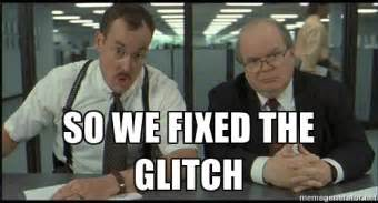Office Space Fixed The Glitch by So We Fixed The Glitch Office Space Meme Generator