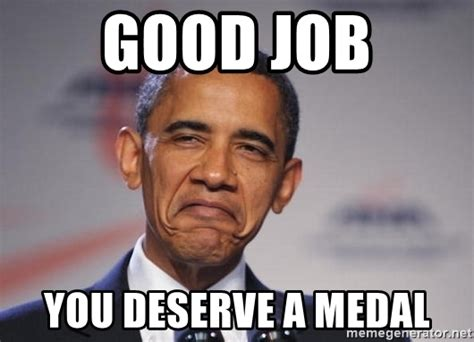 good job you deserve a medal obamagoodjob meme generator