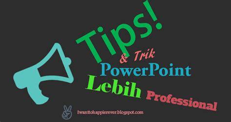 trik membuat power point keren 10 trik presentasi powerpoint terlihat menarik dan keren