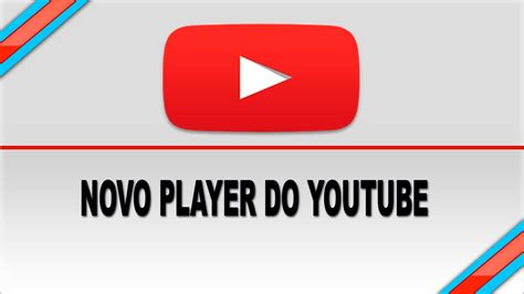 novo layout do youtube 2015 como ativar o novo player de v 237 deo do youtube r 225 pido e