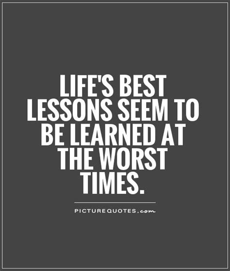 life tutorial quotes life s best lessons seem to be learned at the worst times