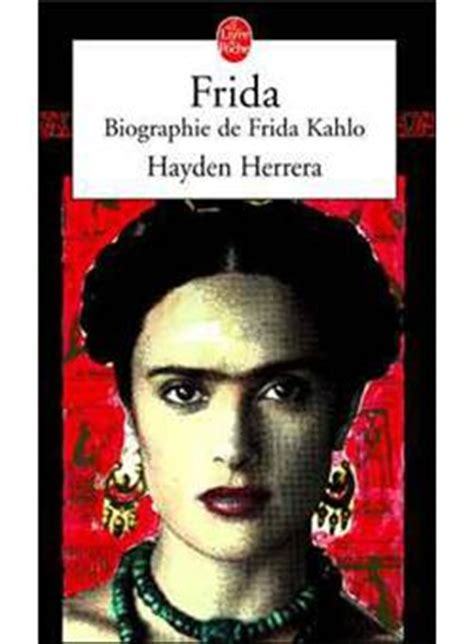 a biography of frida kahlo by hayden herrera pdf frida biographie de frida kahlo poche hayden herrera