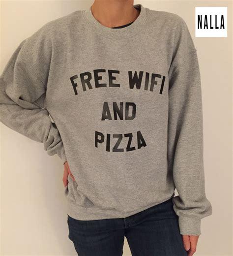 Wifi Jumper free wifi and pizza sweatshirt gray crewneck fangirls jumper saying fashion grunge