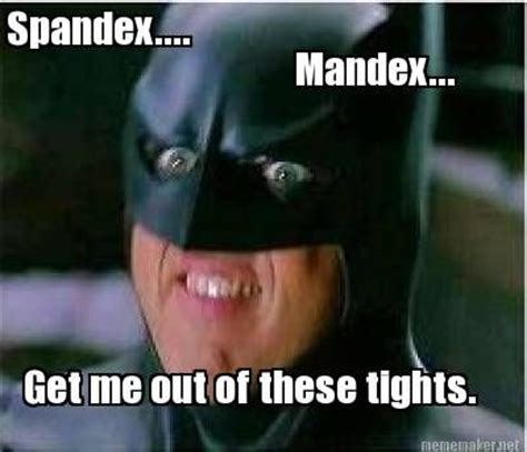 Spandex Meme - spandex mandex get me out of these tights