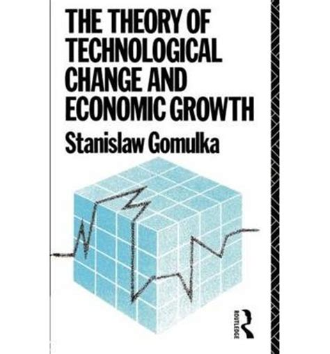Economics And Technological Change the theory of technological change and economic growth