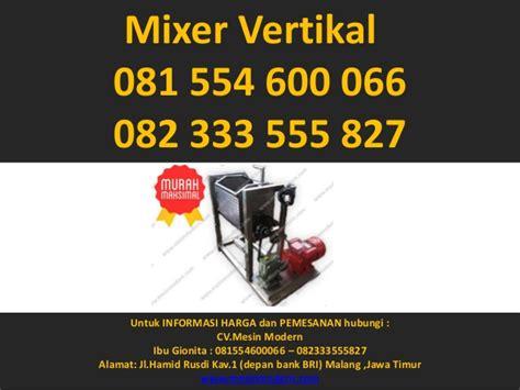 Mixer Vertikal 081 554 600 066 082 333 555 827 mesin mixer vertikal