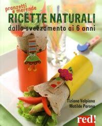 l alimentazione naturale bambino scarica libro ricette naturali dallo svezzamento ai 6