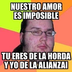 nuestro amor imposible cosas para mi muro meme friki nuestro amor es imposible tu eres de la horda