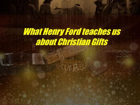 why christians share gifts what henry ford teaches us about christian gifts