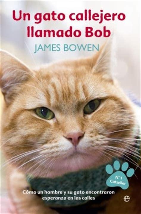 libro un gato a cat libros que hay que leer quot un gato callejero llamado bob quot james bowen