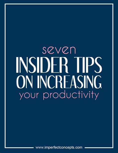 12 Insider Tips On How To Make A Like You by 7 Insider Tips On Increasing Your Productivity Imperfect