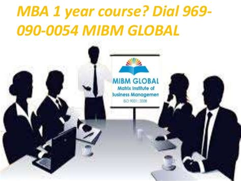 Mba 1 Year Course by Noida Mba 1 Year Course 9690900054 Number For Mibm Global