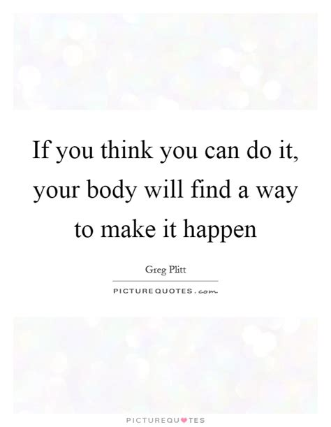 Think You Your by Make It Happen Quotes Sayings Make It Happen Picture