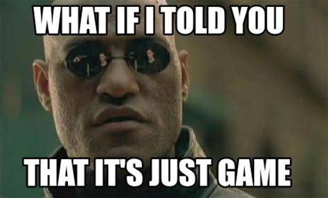 What If Memes - meme creator what if i told you that it s just game meme