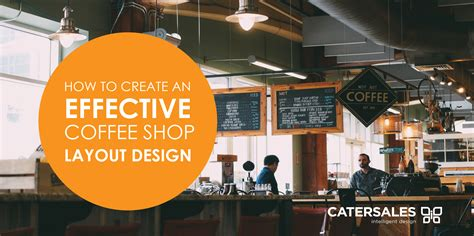 how to design coffee shop designing an effective coffee shop layout catersales