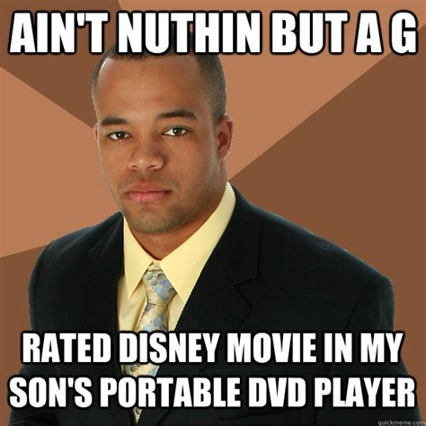 Top Rated Memes - ain t nuthin but a g rated disney movie in my son s