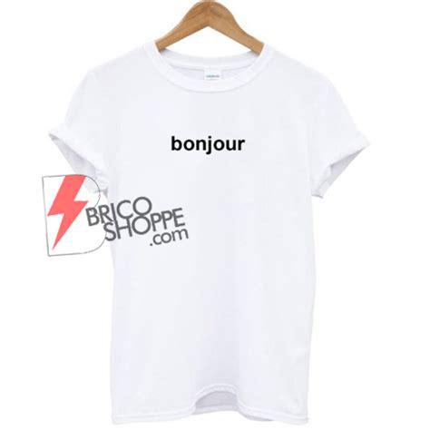 Tshirt Bonjour Item bonjour t shirt bricoshoppe