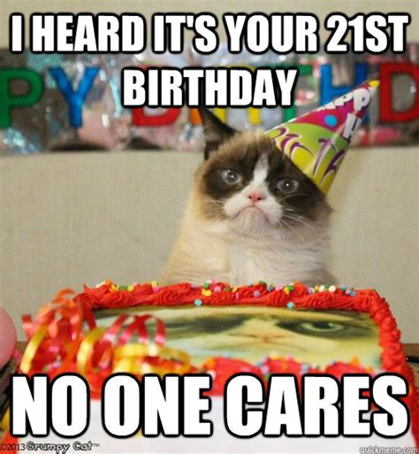 21 Birthday Meme - i heard it s your 21st birthday no one cares 21 birthday