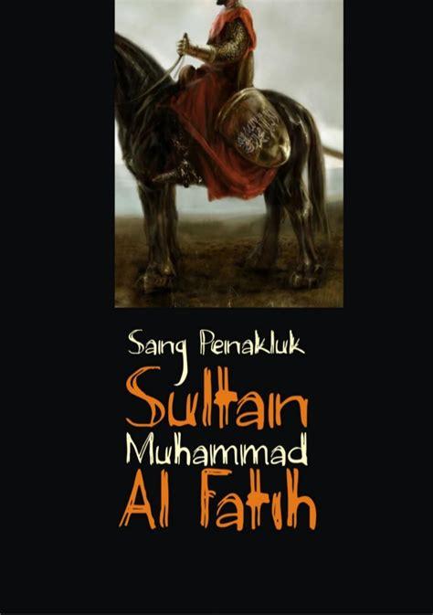 biography sultan muhammad al fatih sultan muhammad al fatih