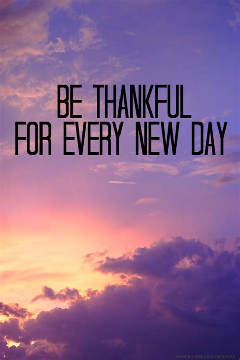 day new be thankful for every new day pictures photos and images