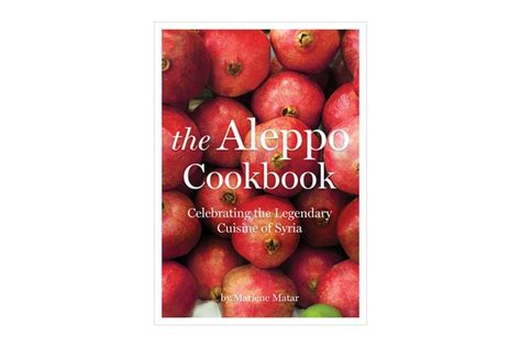 the aleppo cookbook celebrating the legendary cuisine of syria books fathom things we re loving vol 6
