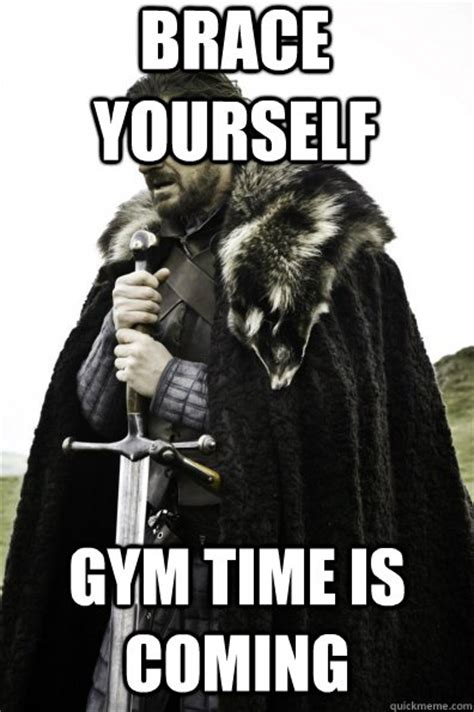 Gym Time Meme - brace yourself gym time is coming game of thrones