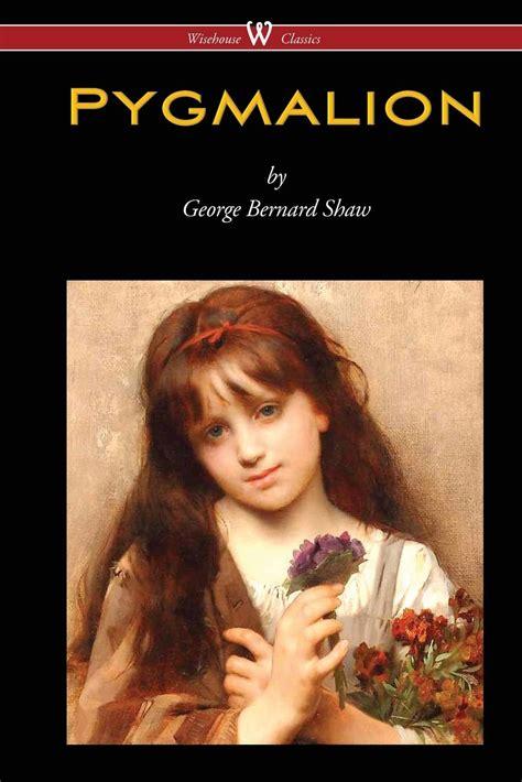 pygmalion books pygmalion by george bernard shaw wisehouse classics edition