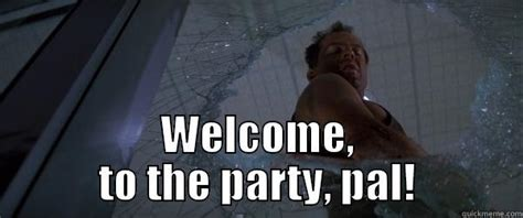Die Hard Meme - die hard party quickmeme